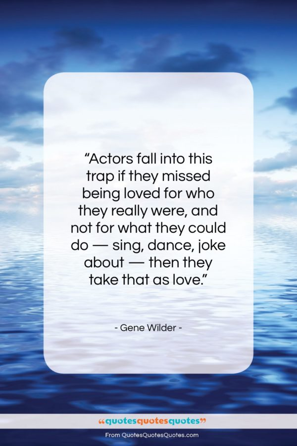 """Gene Wilder quote: """"Actors fall into this trap if they…""""- at QuotesQuotesQuotes.com"""