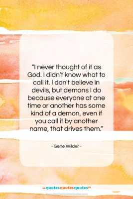 """Gene Wilder quote: """"I never thought of it as God….""""- at QuotesQuotesQuotes.com"""