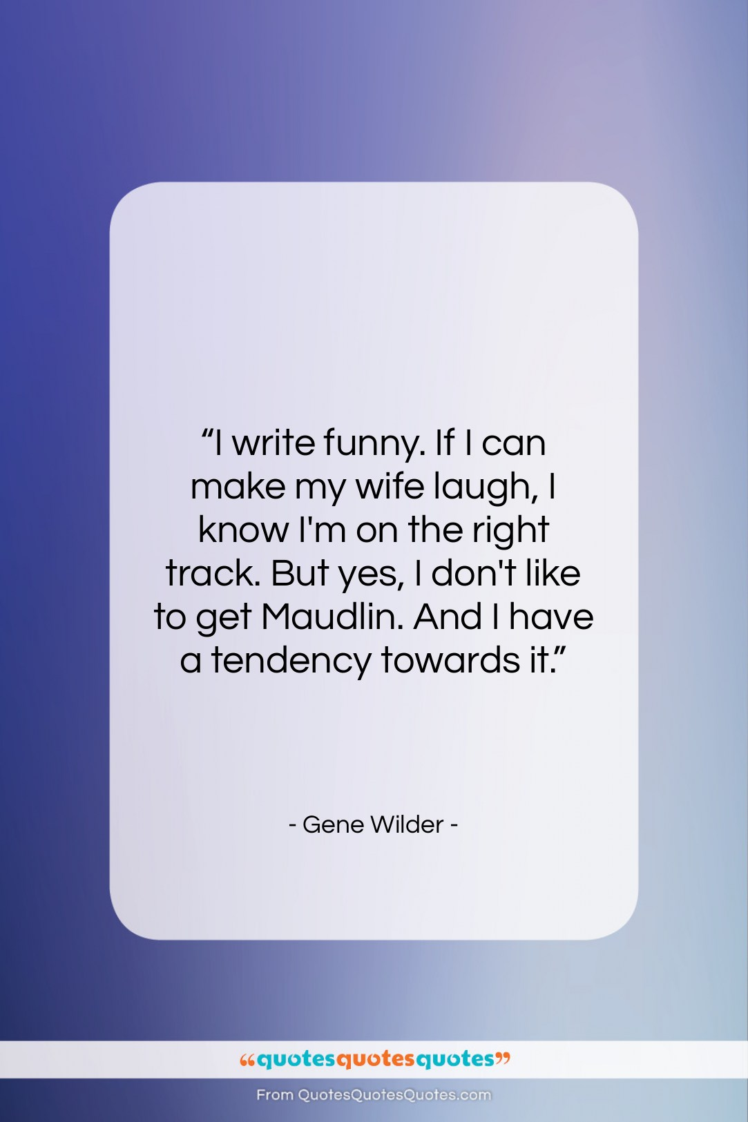 """Gene Wilder quote: """"I write funny. If I can make…""""- at QuotesQuotesQuotes.com"""