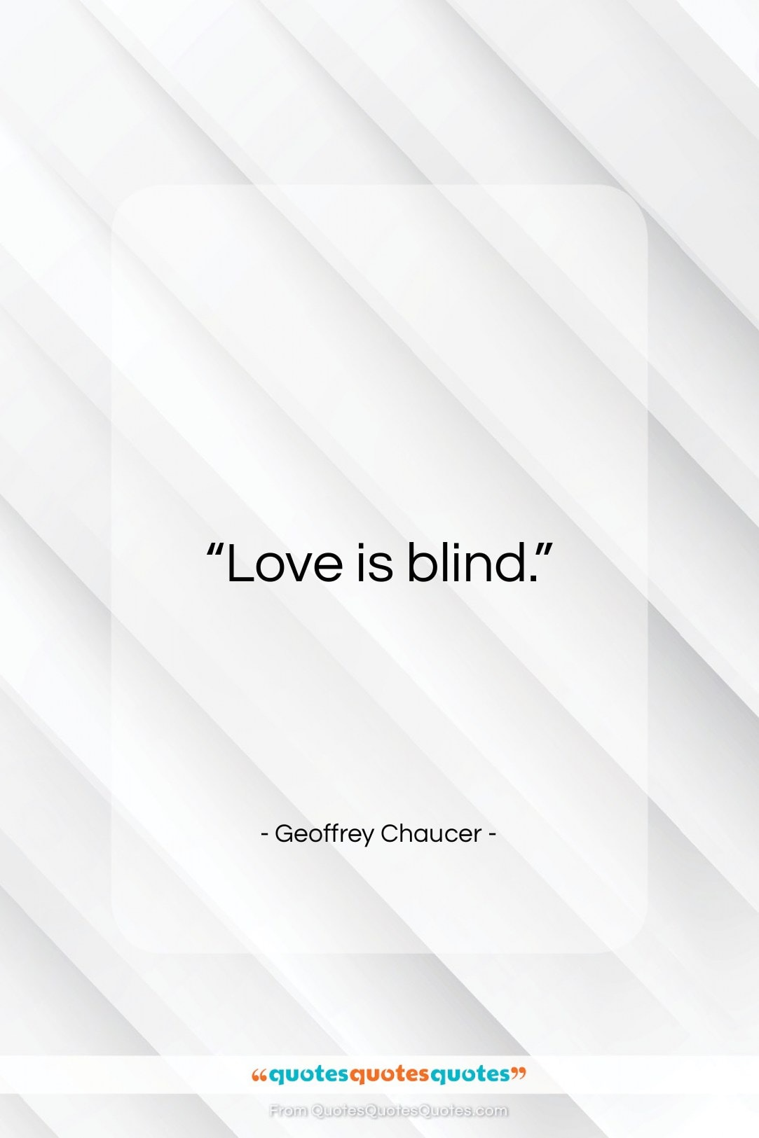 """Geoffrey Chaucer quote: """"Love is blind.""""- at QuotesQuotesQuotes.com"""
