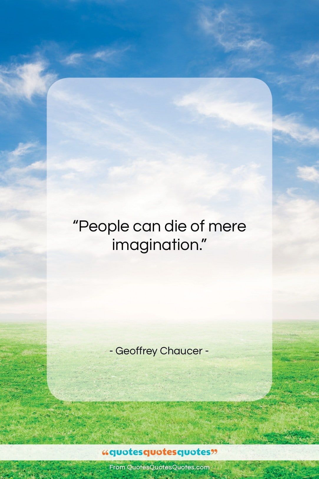 "Geoffrey Chaucer quote: ""People can die of mere imagination….""- at QuotesQuotesQuotes.com"