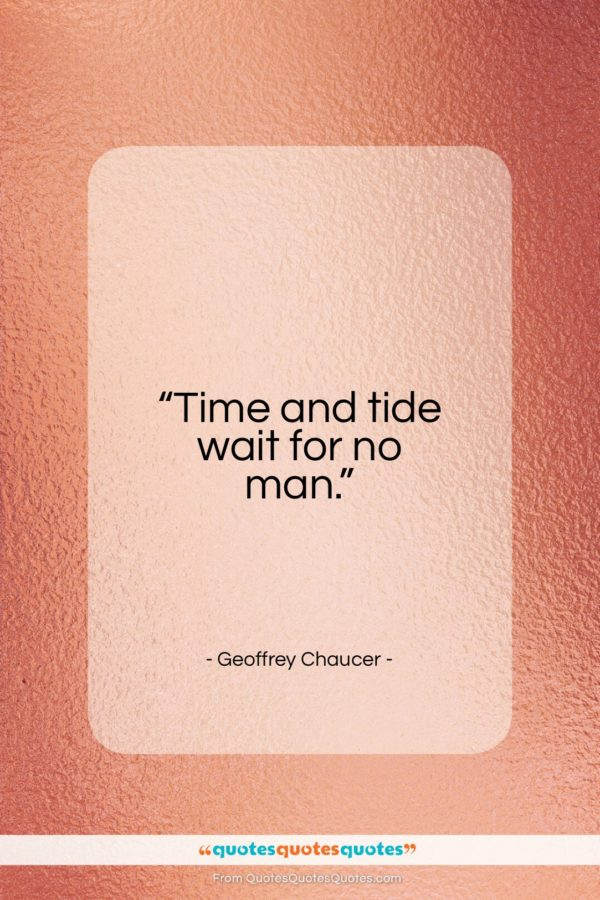 """Geoffrey Chaucer quote: """"Time and tide wait for no man…""""- at QuotesQuotesQuotes.com"""