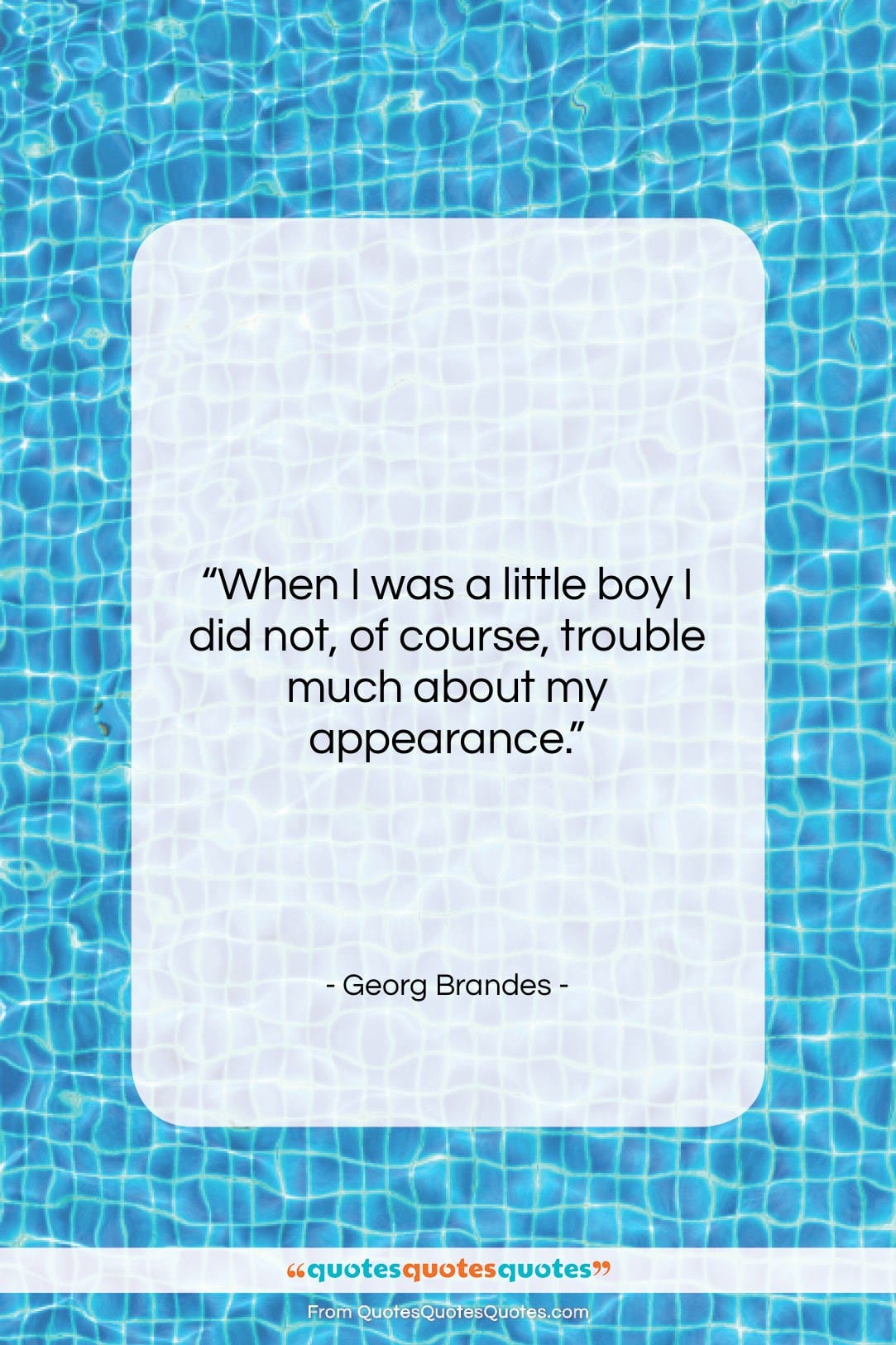 """Georg Brandes quote: """"When I was a little boy I…""""- at QuotesQuotesQuotes.com"""