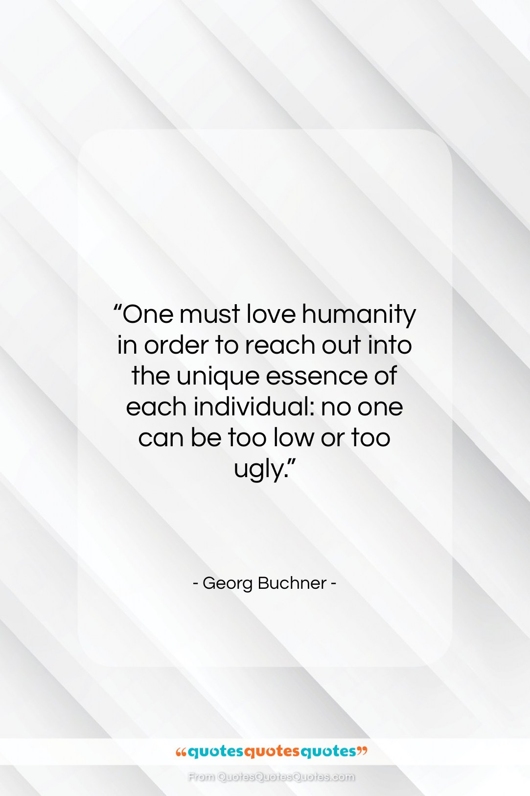 """Georg Buchner quote: """"One must love humanity in order to…""""- at QuotesQuotesQuotes.com"""