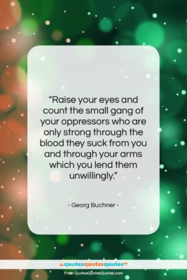 """Georg Buchner quote: """"Raise your eyes and count the small…""""- at QuotesQuotesQuotes.com"""