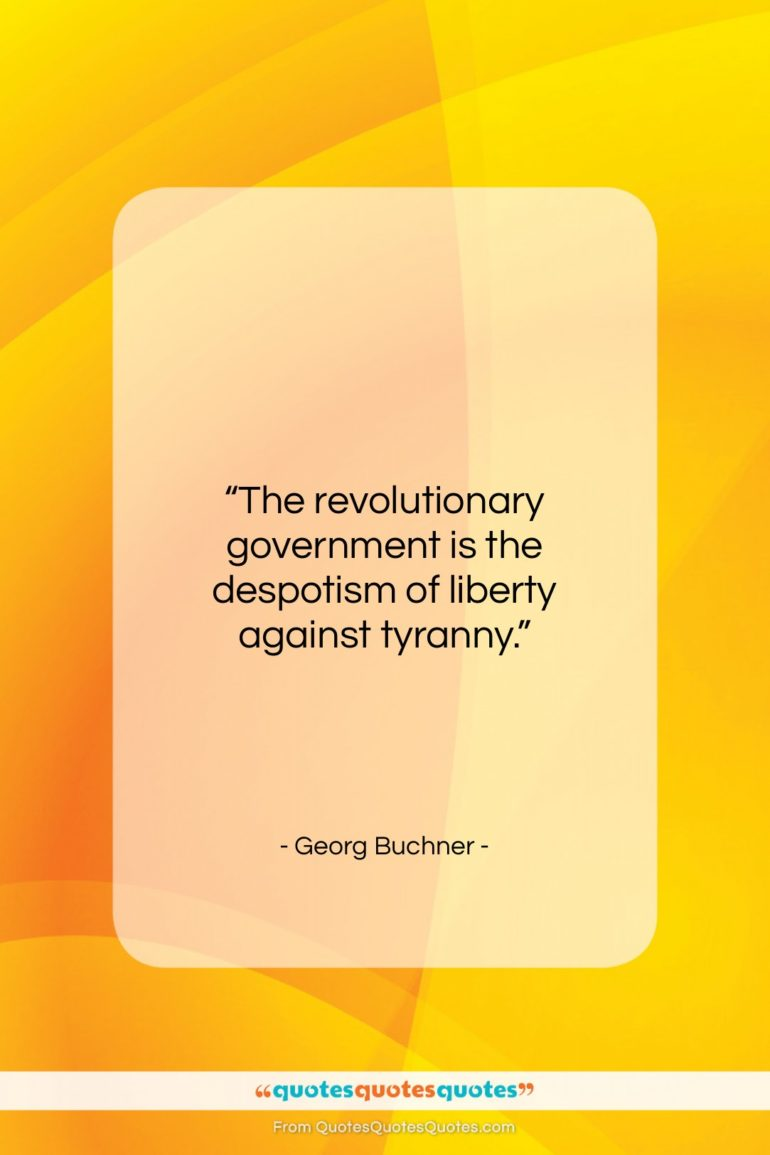 """Georg Buchner quote: """"The revolutionary government is the despotism of…""""- at QuotesQuotesQuotes.com"""