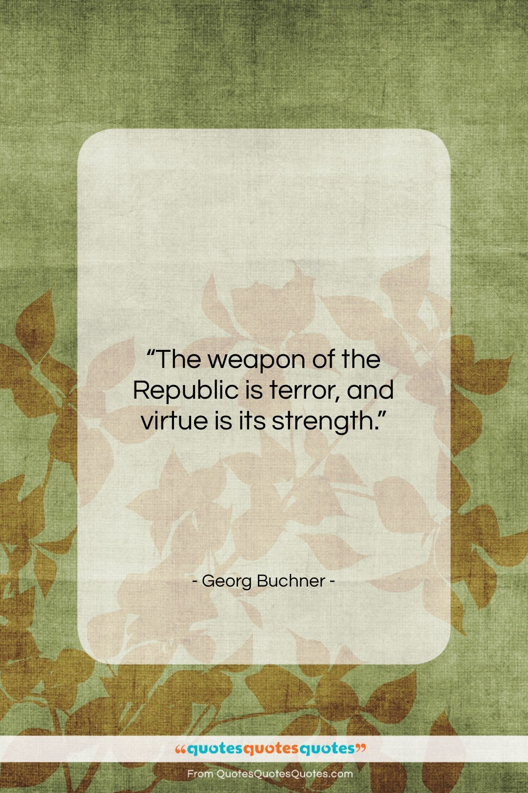 """Georg Buchner quote: """"The weapon of the Republic is terror,…""""- at QuotesQuotesQuotes.com"""