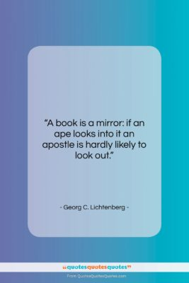 """Georg C. Lichtenberg quote: """"A book is a mirror: if an…""""- at QuotesQuotesQuotes.com"""