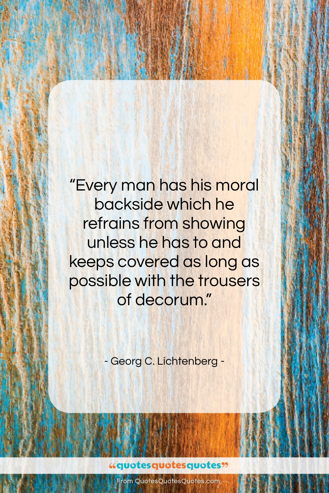 """Georg C. Lichtenberg quote: """"Every man has his moral backside which…""""- at QuotesQuotesQuotes.com"""