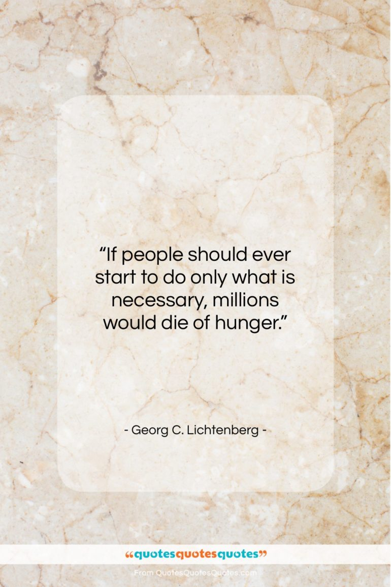 """Georg C. Lichtenberg quote: """"If people should ever start to do only what is necessary…""""- at QuotesQuotesQuotes.com"""