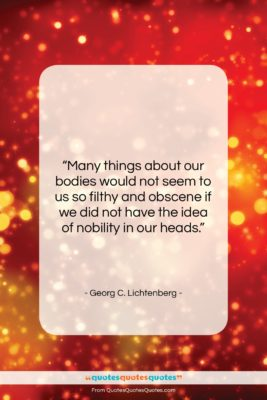 """Georg C. Lichtenberg quote: """"Many things about our bodies would not…""""- at QuotesQuotesQuotes.com"""