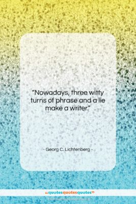 """Georg C. Lichtenberg quote: """"Nowadays, three witty turns of phrase…""""- at QuotesQuotesQuotes.com"""