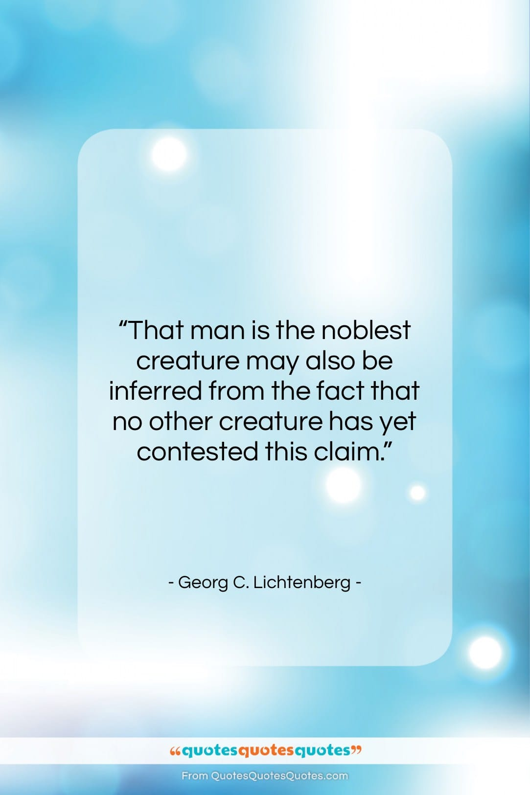 """Georg C. Lichtenberg quote: """"That man is the noblest creature may…""""- at QuotesQuotesQuotes.com"""