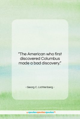 """Georg C. Lichtenberg quote: """"The American who first discovered Columbus made…""""- at QuotesQuotesQuotes.com"""