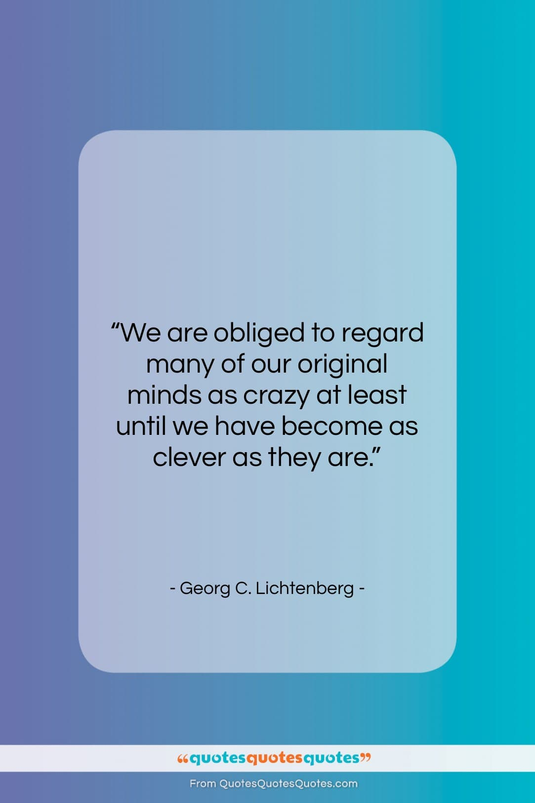 """Georg C. Lichtenberg quote: """"We are obliged to regard many of…""""- at QuotesQuotesQuotes.com"""