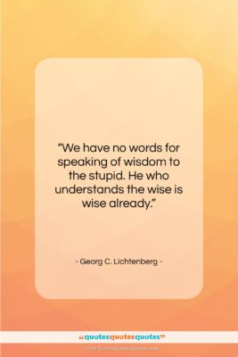 """Georg C. Lichtenberg quote: """"We have no words for speaking of…""""- at QuotesQuotesQuotes.com"""