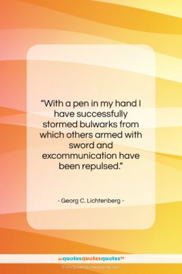 """Georg C. Lichtenberg quote: """"With a pen in my hand I…""""- at QuotesQuotesQuotes.com"""