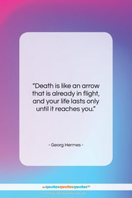 """Georg Hermes quote: """"Death is like an arrow that is…""""- at QuotesQuotesQuotes.com"""