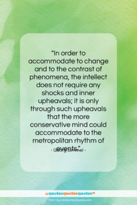 """Georg Simmel quote: """"In order to accommodate to change and…""""- at QuotesQuotesQuotes.com"""