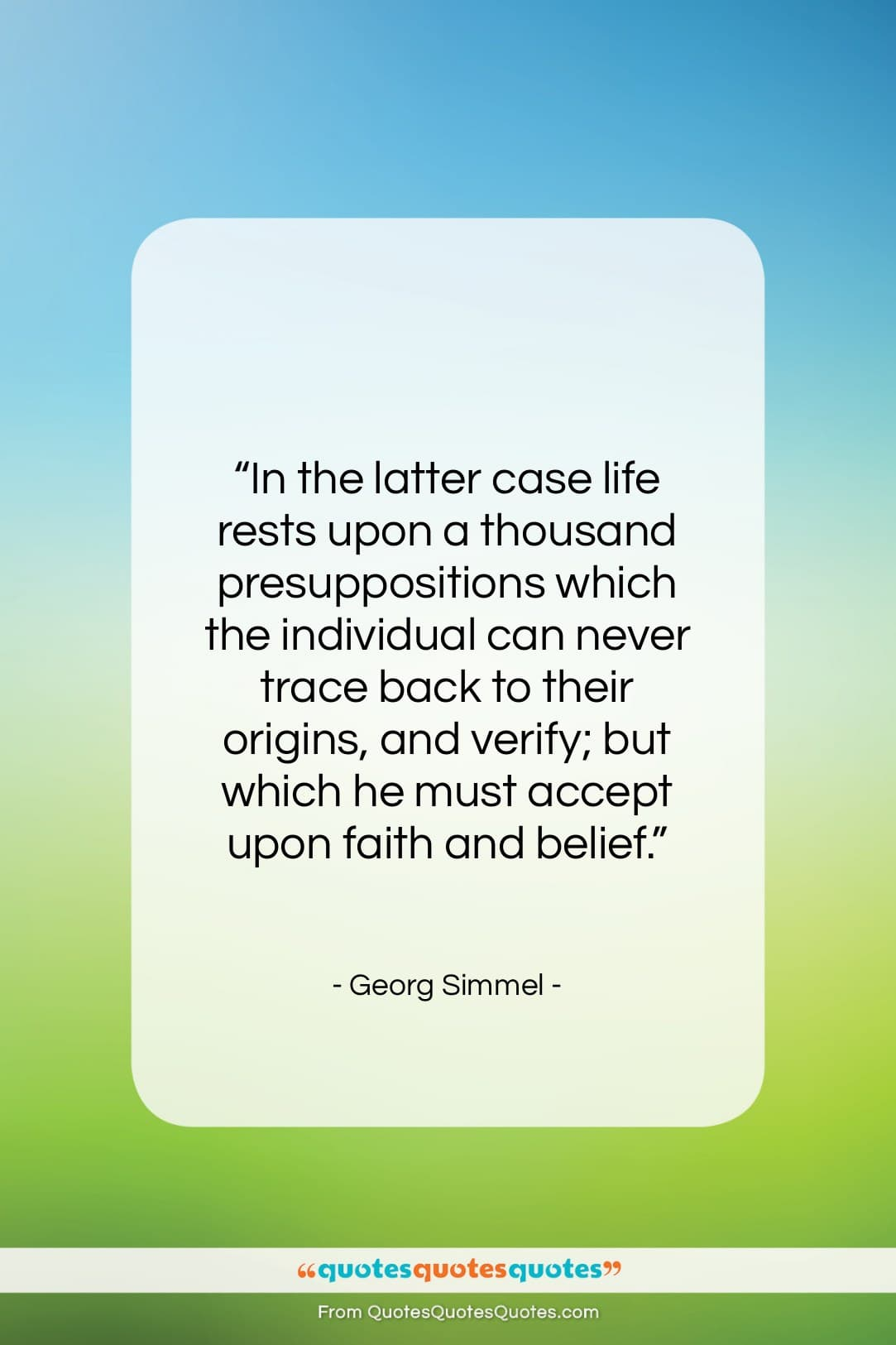 "Georg Simmel quote: ""In the latter case life rests upon…""- at QuotesQuotesQuotes.com"