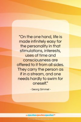 """Georg Simmel quote: """"On the one hand, life is made…""""- at QuotesQuotesQuotes.com"""