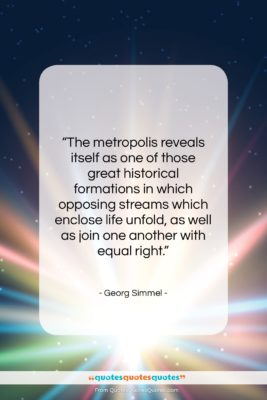"""Georg Simmel quote: """"The metropolis reveals itself as one of…""""- at QuotesQuotesQuotes.com"""
