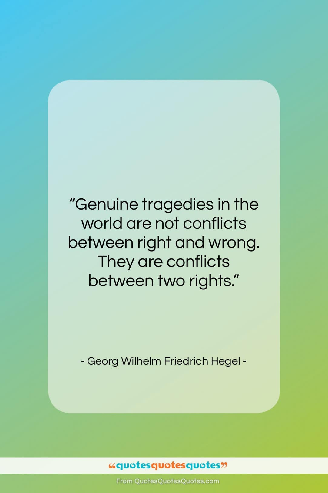 """Georg Wilhelm Friedrich Hegel quote: """"Genuine tragedies in the world are not…""""- at QuotesQuotesQuotes.com"""