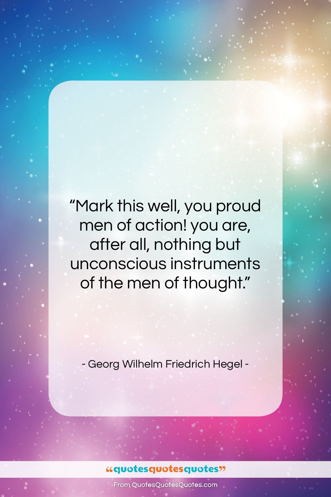 """Georg Wilhelm Friedrich Hegel quote: """"Mark this well, you proud men of…""""- at QuotesQuotesQuotes.com"""