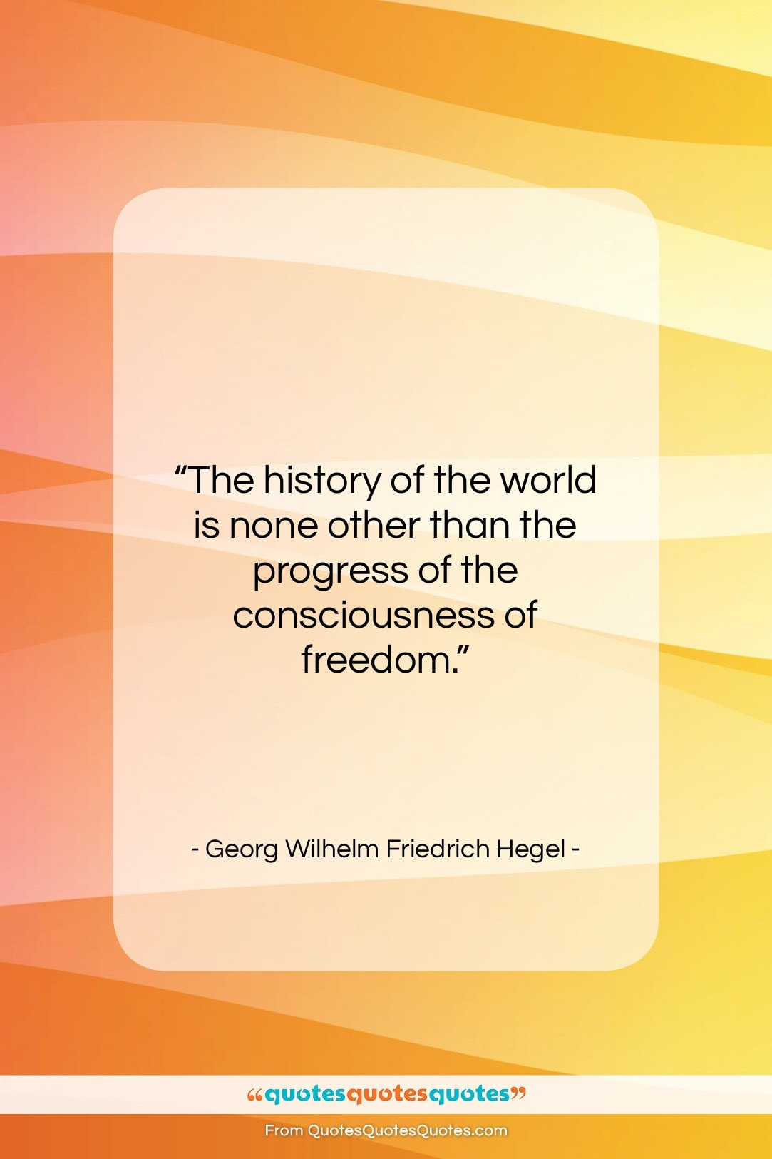 """Georg Wilhelm Friedrich Hegel quote: """"The history of the world is none…""""- at QuotesQuotesQuotes.com"""