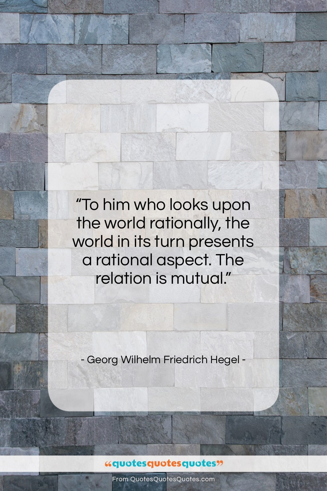 """Georg Wilhelm Friedrich Hegel quote: """"To him who looks upon the world…""""- at QuotesQuotesQuotes.com"""