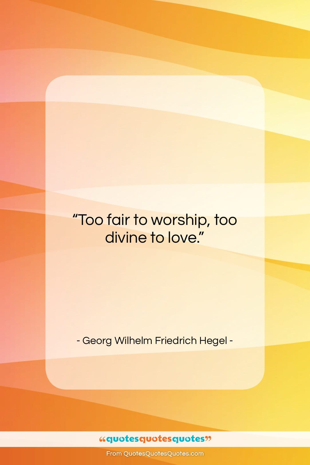 """Georg Wilhelm Friedrich Hegel quote: """"Too fair to worship, too divine to…""""- at QuotesQuotesQuotes.com"""