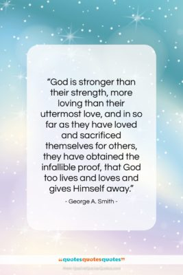 "George A. Smith quote: ""God is stronger than their strength, more…""- at QuotesQuotesQuotes.com"
