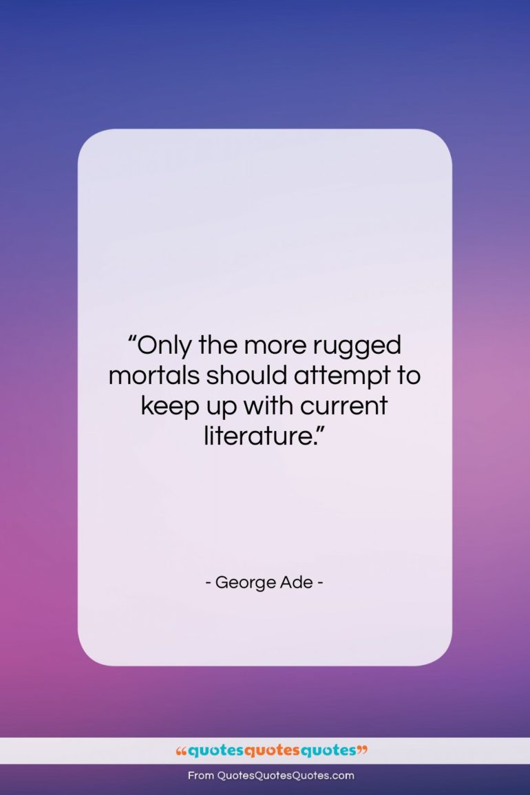 """George Ade quote: """"Only the more rugged mortals should attempt…""""- at QuotesQuotesQuotes.com"""