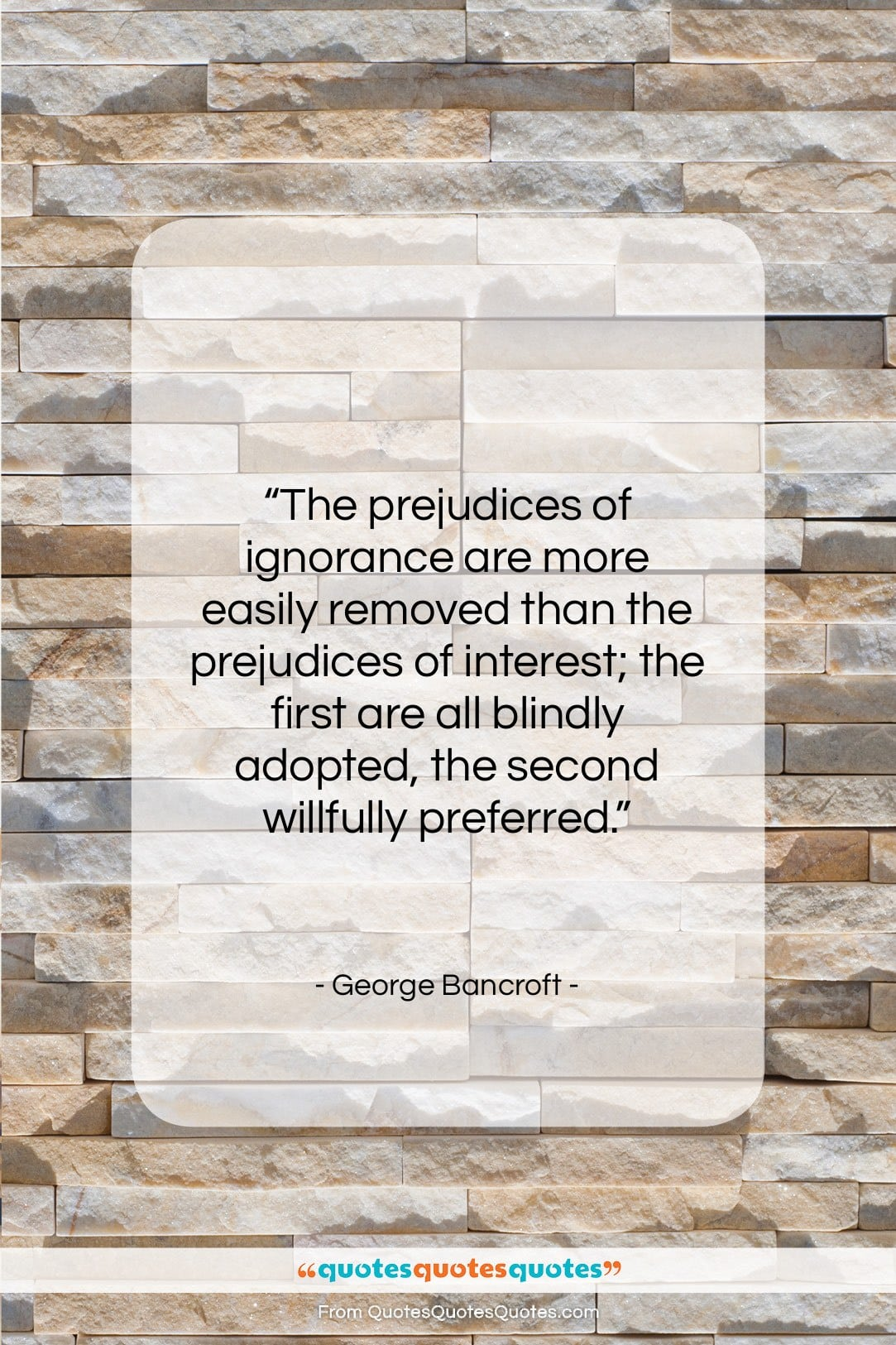 """George Bancroft quote: """"The prejudices of ignorance are more easily…""""- at QuotesQuotesQuotes.com"""