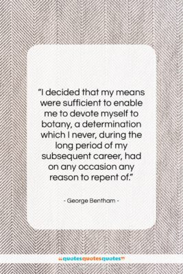 """George Bentham quote: """"I decided that my means were sufficient…""""- at QuotesQuotesQuotes.com"""