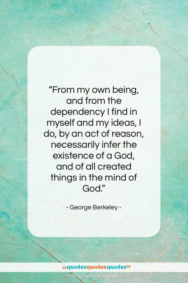 """George Berkeley quote: """"From my own being, and from the…""""- at QuotesQuotesQuotes.com"""