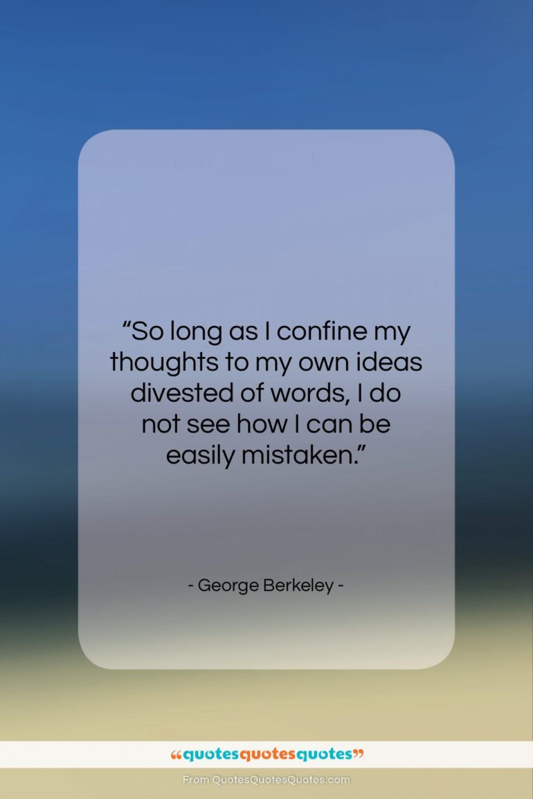 """George Berkeley quote: """"So long as I confine my thoughts…""""- at QuotesQuotesQuotes.com"""