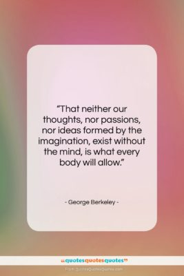 """George Berkeley quote: """"That neither our thoughts, nor passions, nor…""""- at QuotesQuotesQuotes.com"""