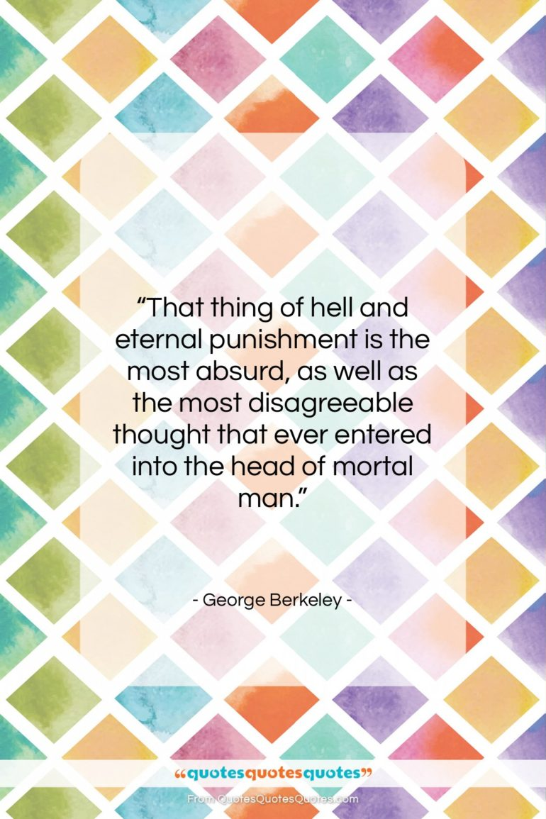 """George Berkeley quote: """"That thing of hell and eternal punishment…""""- at QuotesQuotesQuotes.com"""
