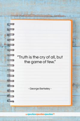 "George Berkeley quote: ""Truth is the cry of all, but…""- at QuotesQuotesQuotes.com"