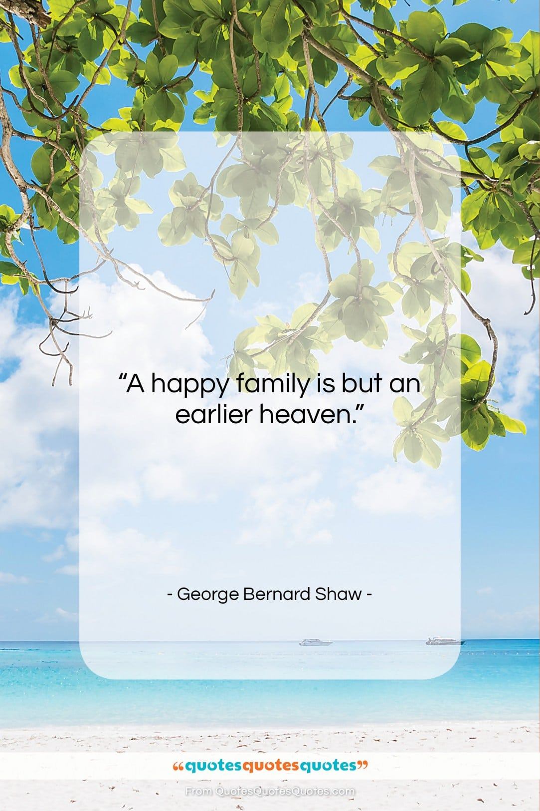 """George Bernard Shaw quote: """"A happy family is but an earlier…""""- at QuotesQuotesQuotes.com"""