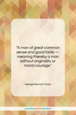 """George Bernard Shaw quote: """"A man of great common sense and…""""- at QuotesQuotesQuotes.com"""