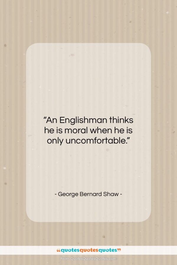 """George Bernard Shaw quote: """"An Englishman thinks he is moral when…""""- at QuotesQuotesQuotes.com"""
