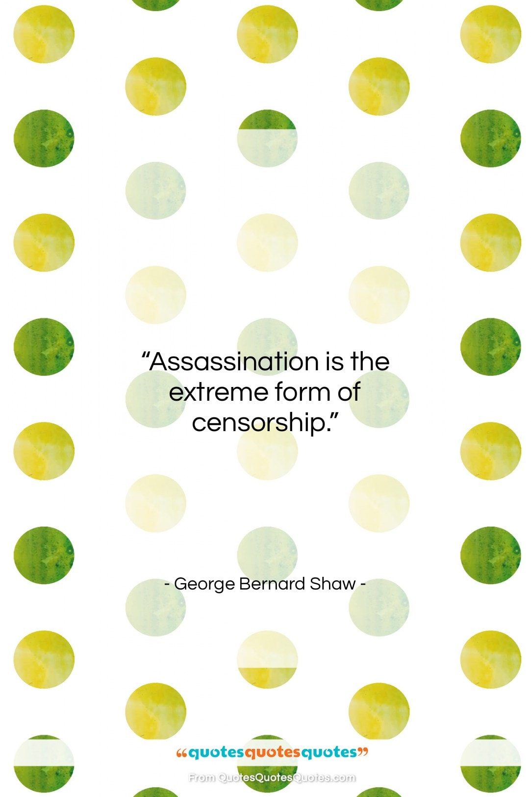 """George Bernard Shaw quote: """"Assassination is the extreme form of censorship….""""- at QuotesQuotesQuotes.com"""