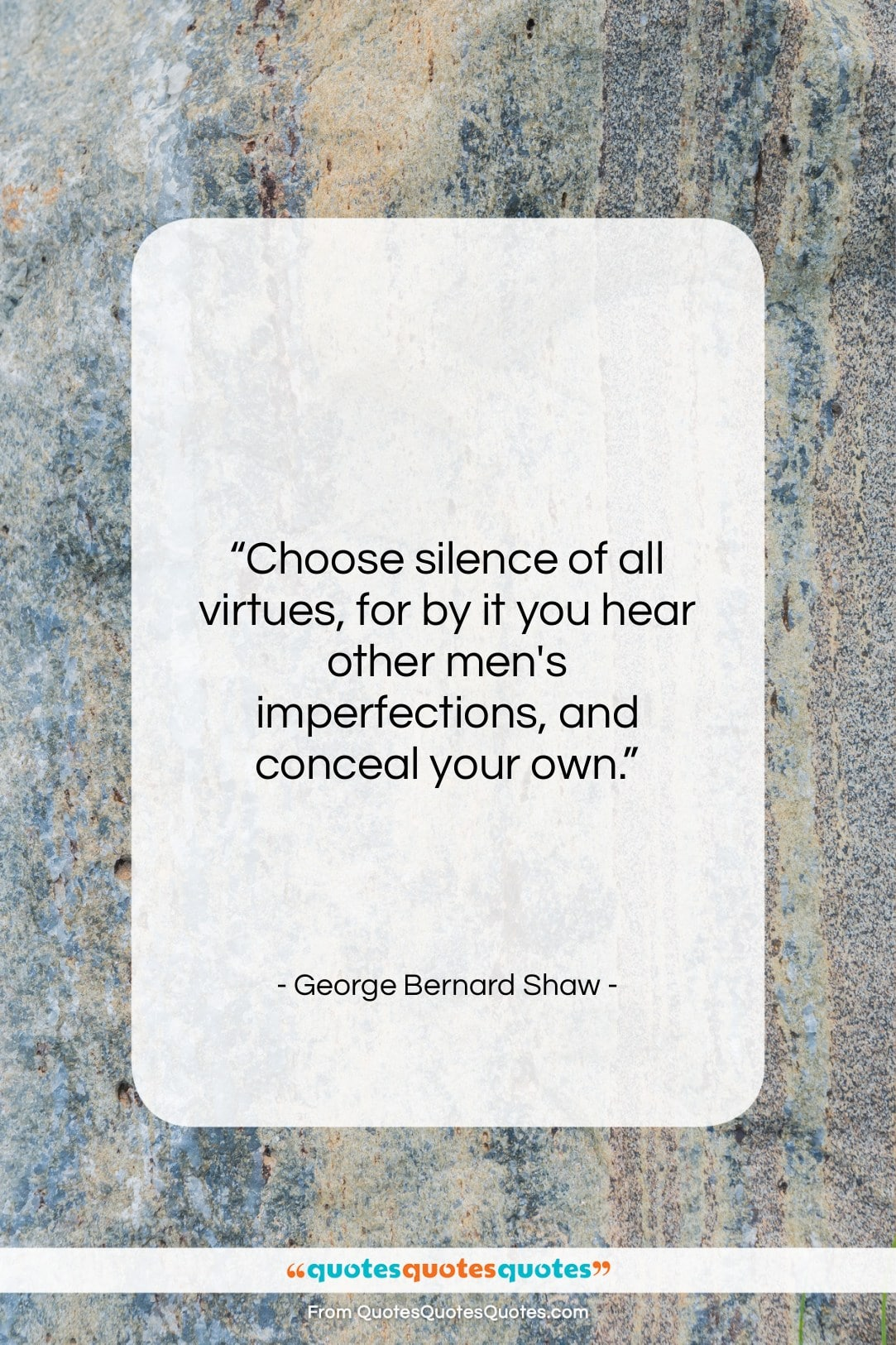 """George Bernard Shaw quote: """"Choose silence of all virtues, for by…""""- at QuotesQuotesQuotes.com"""