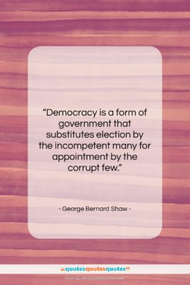 """George Bernard Shaw quote: """"Democracy is a form of government that…""""- at QuotesQuotesQuotes.com"""