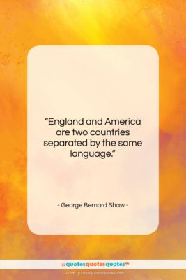 """George Bernard Shaw quote: """"England and America are two countries separated…""""- at QuotesQuotesQuotes.com"""