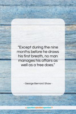 """George Bernard Shaw quote: """"Except during the nine months before he…""""- at QuotesQuotesQuotes.com"""