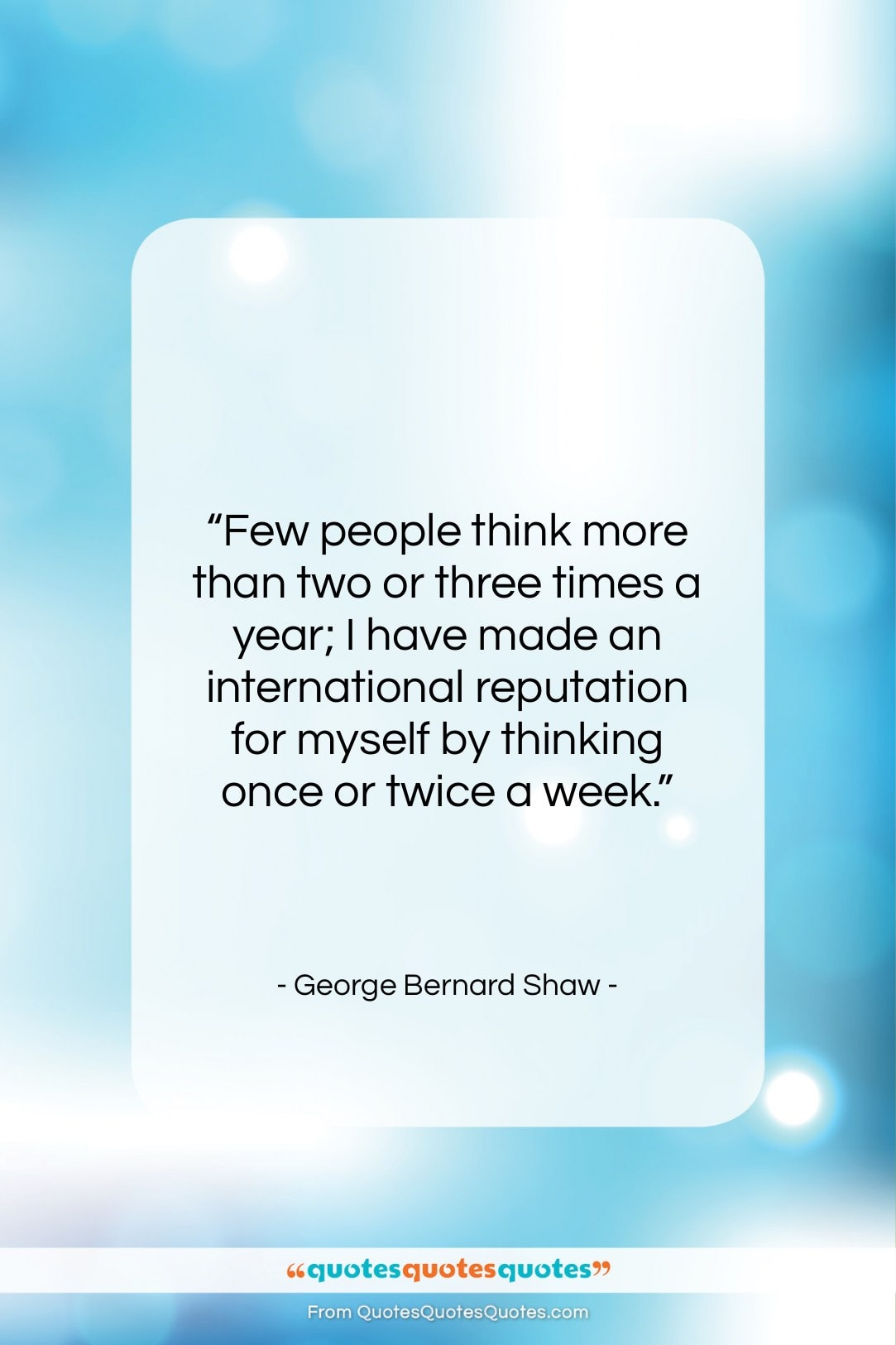 """George Bernard Shaw quote: """"Few people think more than two or…""""- at QuotesQuotesQuotes.com"""