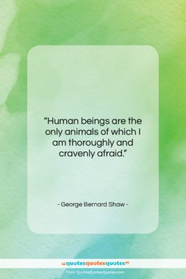 """George Bernard Shaw quote: """"Human beings are the only animals of…""""- at QuotesQuotesQuotes.com"""